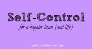 Using Self-Control to Build a Happy Home and Life