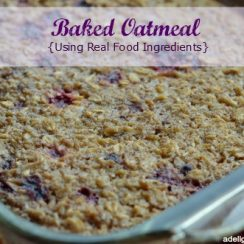 "Image of a pan of freshly baked oatmeal. Text overlay says, ""Baked Oatmeal - Using Real Food Ingredients""."