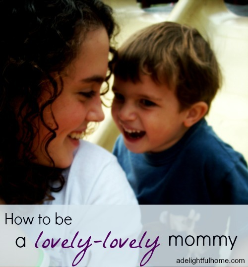 How to be a Lovely Lovely Mommy | ADelightfulHome.com