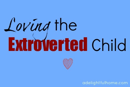 Loving the Extroverted Child | ADelightfulHome.com