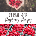 Health Benefits of Raspberries (and 39 Real Food Raspberry Recipes)