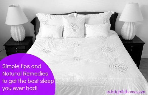 Simple Tips and Natural Remedies to get the best sleep you ever had! | aDelightfulHome.com