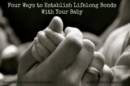 Four Ways to Establish Lifelong Bonds with Your Baby