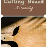 How to Care for Your Cutting Board (Naturally)