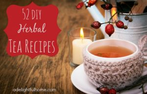 52 Herbal Tea Recipes - A Delightful Home