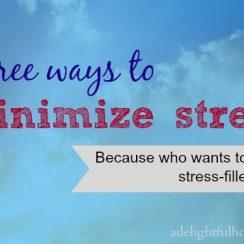 3 Ways to Minimize Stress | aDelightfulHome.com