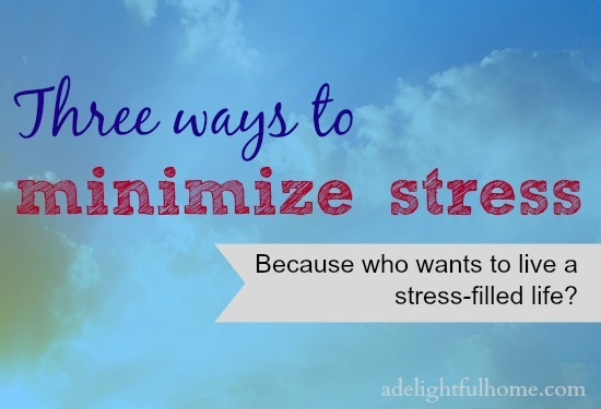 3 Ways to Minimize Stress | aDelightfulHome.com