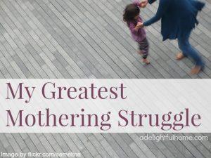 my greatest mothering struggle