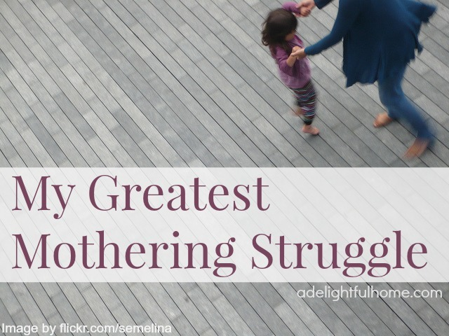 My Greatest Mothering Struggle | ADelightfulHome.com