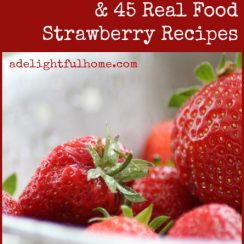 Health Benefits of Strawberries & 45 Real Food Recipes | ADelightfulHome.com