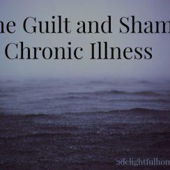 The Guilt and Shame of Chronic Illness | aDelightfulHome.com