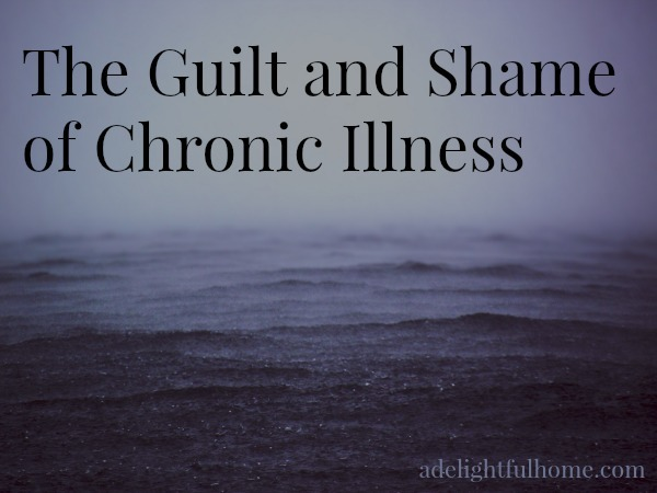 The Guilt and Shame of Chronic Illness | aDelightfulHome.com