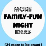 Family Fun Night {Part 2} 24 MORE Ideas!