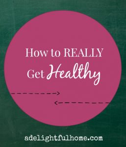 how to get healthy - for real.