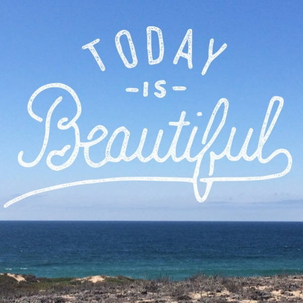 today is beautiful