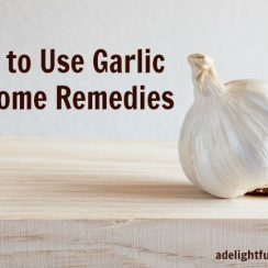How to Use Garlic in Home Remedies | aDelightfulHome.com
