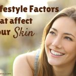 3 Lifestyle Factors that Affect Your Skin