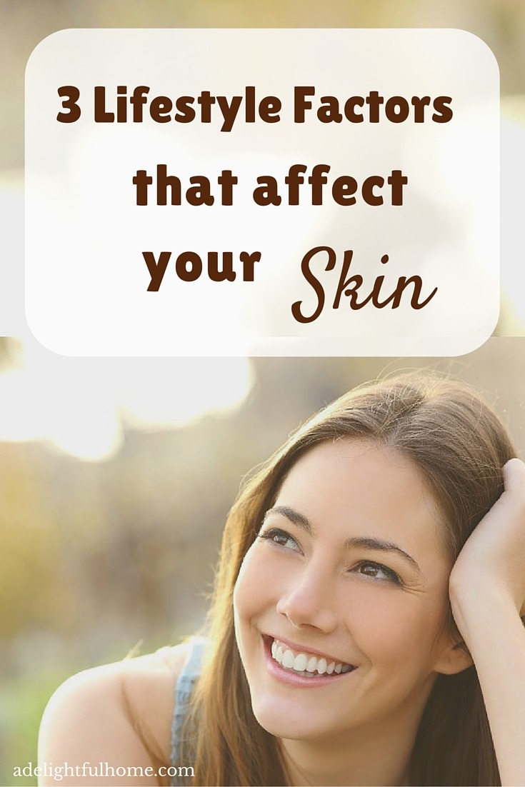 3 Lifestyle factors that affect your skin - ADelightfulHome.com