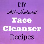 20 DIY All-Natural Face Cleanser Recipes
