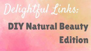 DIY Natural Beauty Links