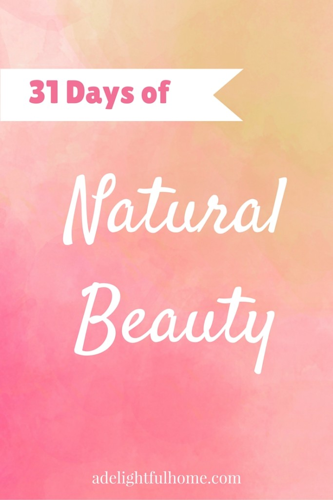 31 Days of Natural Beauty - learn how to make natural beauty care products at home (and how to find the safest products at the store!).