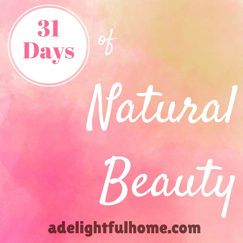 31 Days of Natural Beauty | aDelightfulHome.com