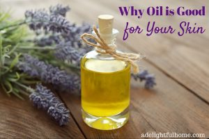 Why Oil is Good for Your Skin
