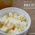How to Use Mango Butter