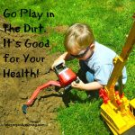 Raising Healthy Families: Go Play in the Dirt! It's Good for Your Health