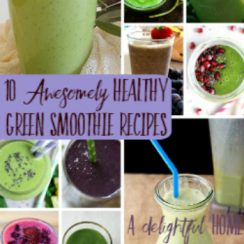 10 Awesomely Healthy Green Smoothie Recipes | aDelightfulHome.com