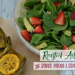 Roasted Artichokes & Spinach, Avocado & Strawberry Salad | aDelightfulHome.com