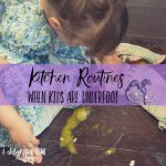 Simple Kitchen Routines with Kiddos Underfoot