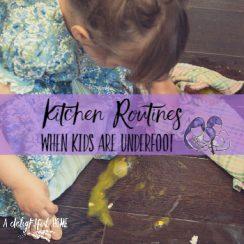 Tips for Simple Kitchen Routines with Kids Underfoot | aDelightfulHome.com