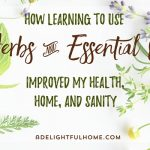 How Learning to Use Herbs & Essential Oils Improved My Health, Home, and Sanity