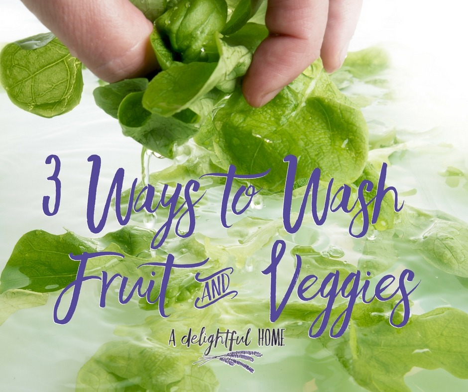 3 Ways to Wash Fruit and Veggies | A Delightful Home
