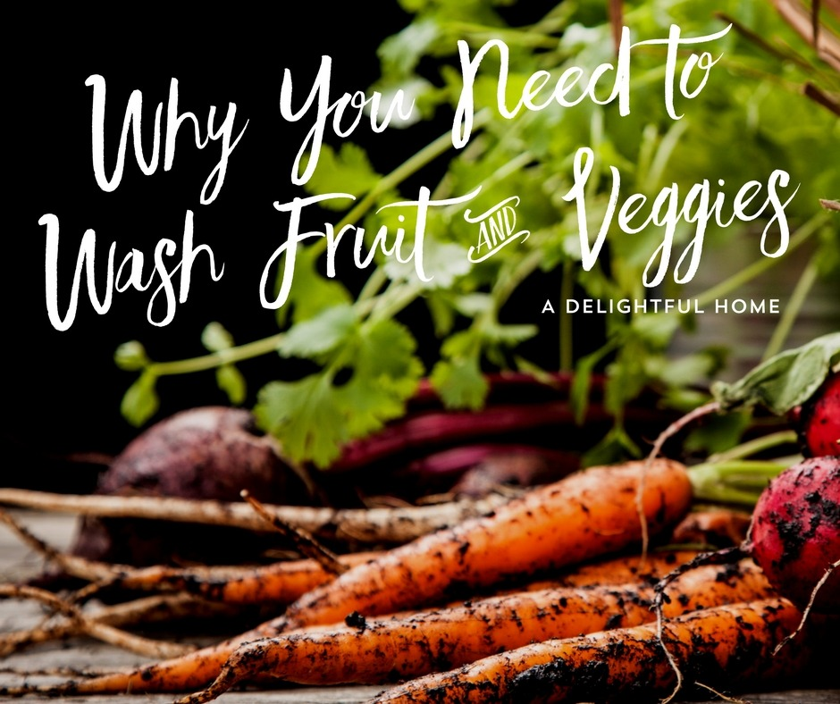 Why You Need to Wash Fruit and Veggies | A Delightful Home