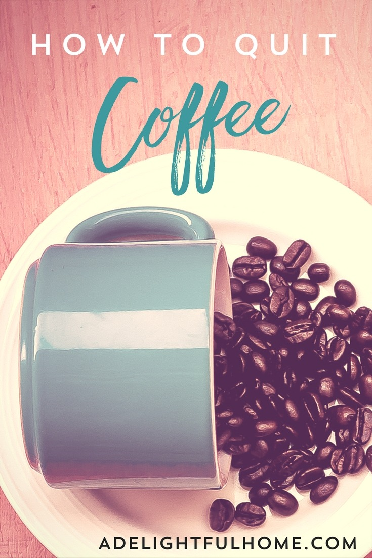 How to Quit Coffee | A Delightful Home