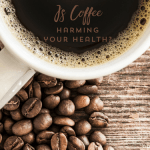 Is coffee harming your health?