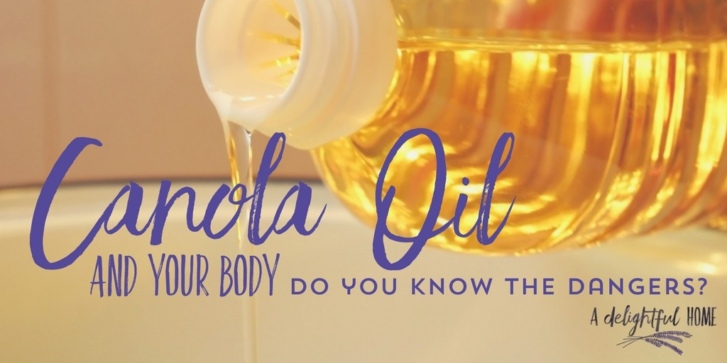 Do you Know the Dangers of Canola Oil? | ADelightfulHome.com