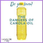 Do You Know the Dangers of Canola Oil?