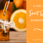 6 Uses for Sweet Orange Essential Oil