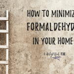 How to Minimize Formaldehyde in Your Home